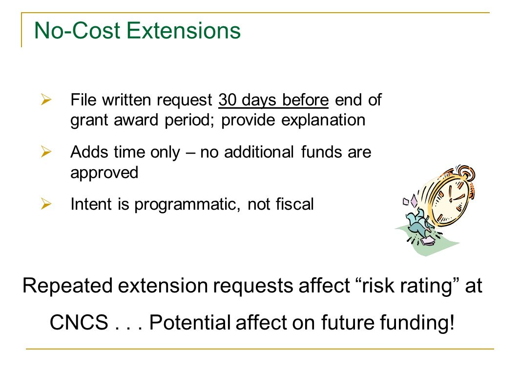 No-Cost Extensions File written request 30 days before end of grant award period; provide explanation.