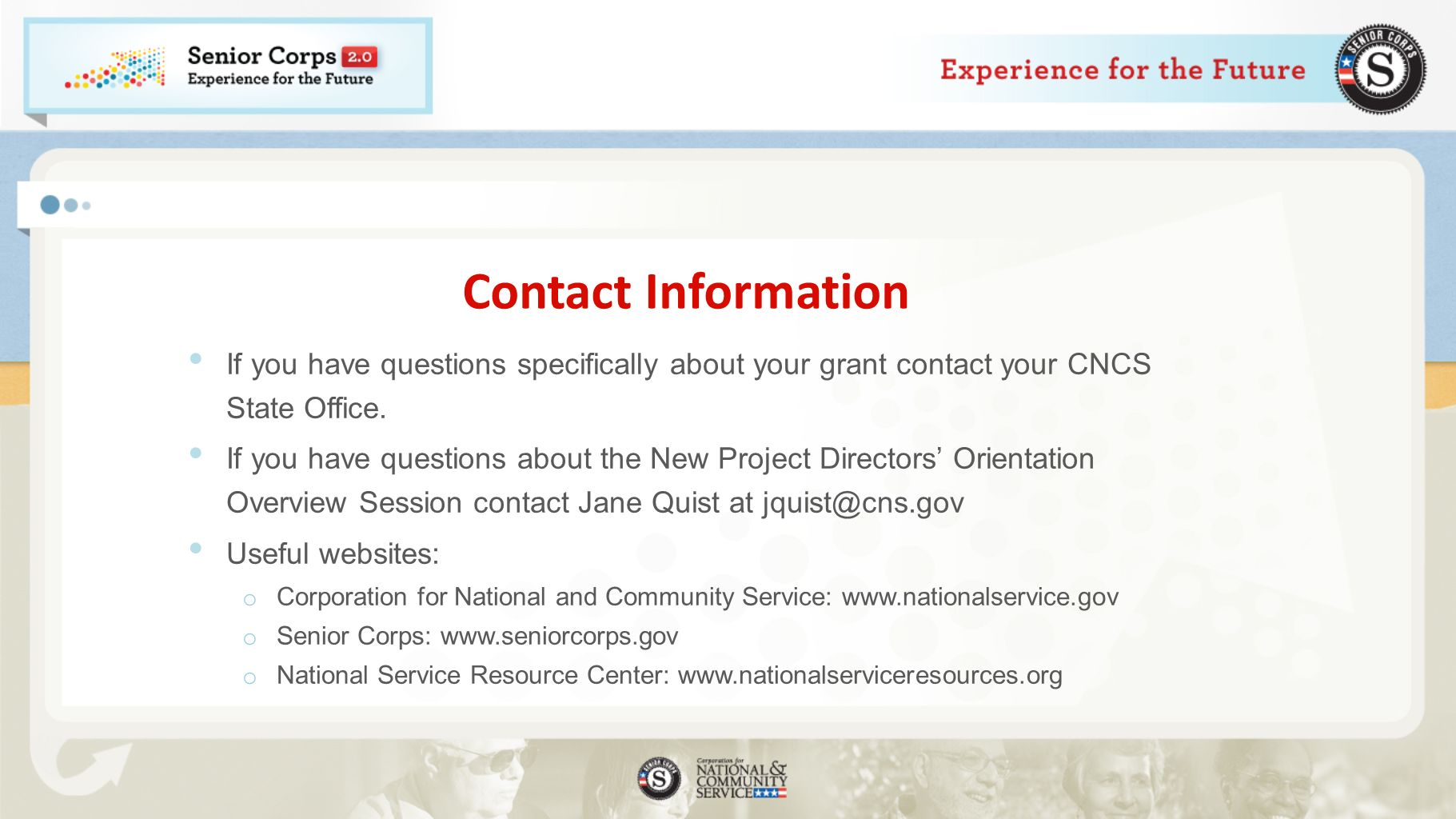 Contact Information If you have questions specifically about your grant contact your CNCS State Office.