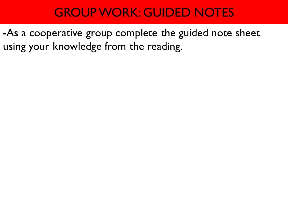 GROUP WORK: GUIDED NOTES