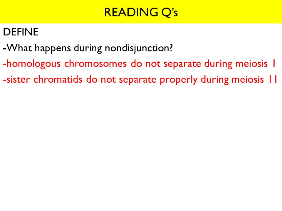 READING Q's DEFINE -What happens during nondisjunction