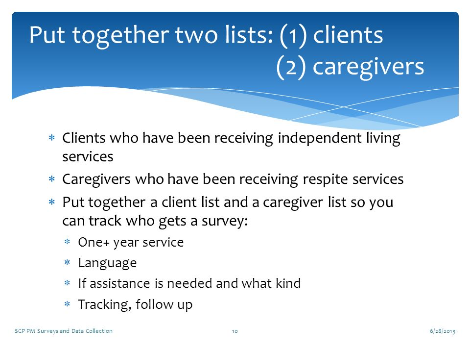 Put together two lists: (1) clients (2) caregivers
