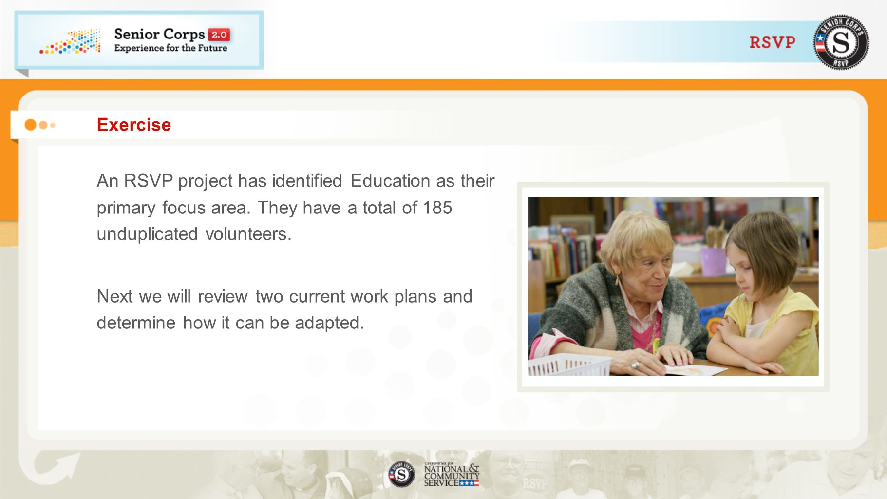 Exercise An RSVP project has identified Education as their primary focus area. They have a total of 185 unduplicated volunteers.