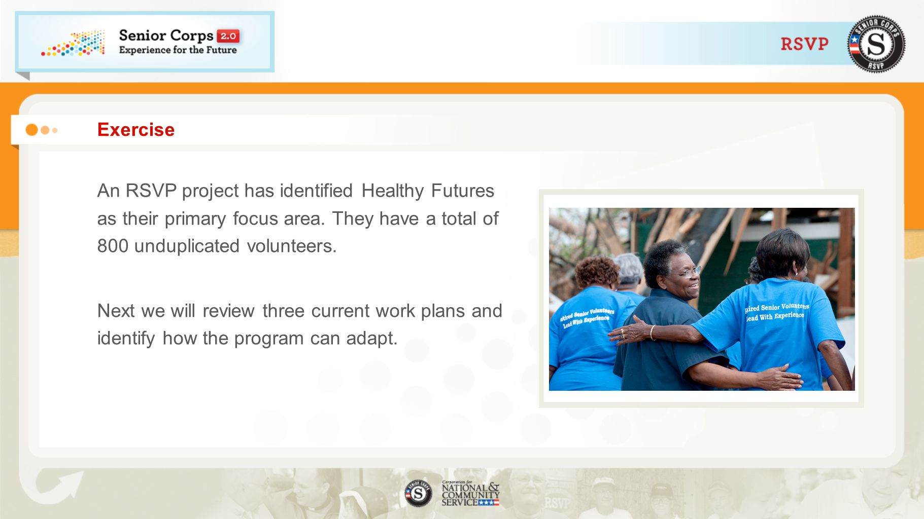 Exercise An RSVP project has identified Healthy Futures as their primary focus area. They have a total of 800 unduplicated volunteers.