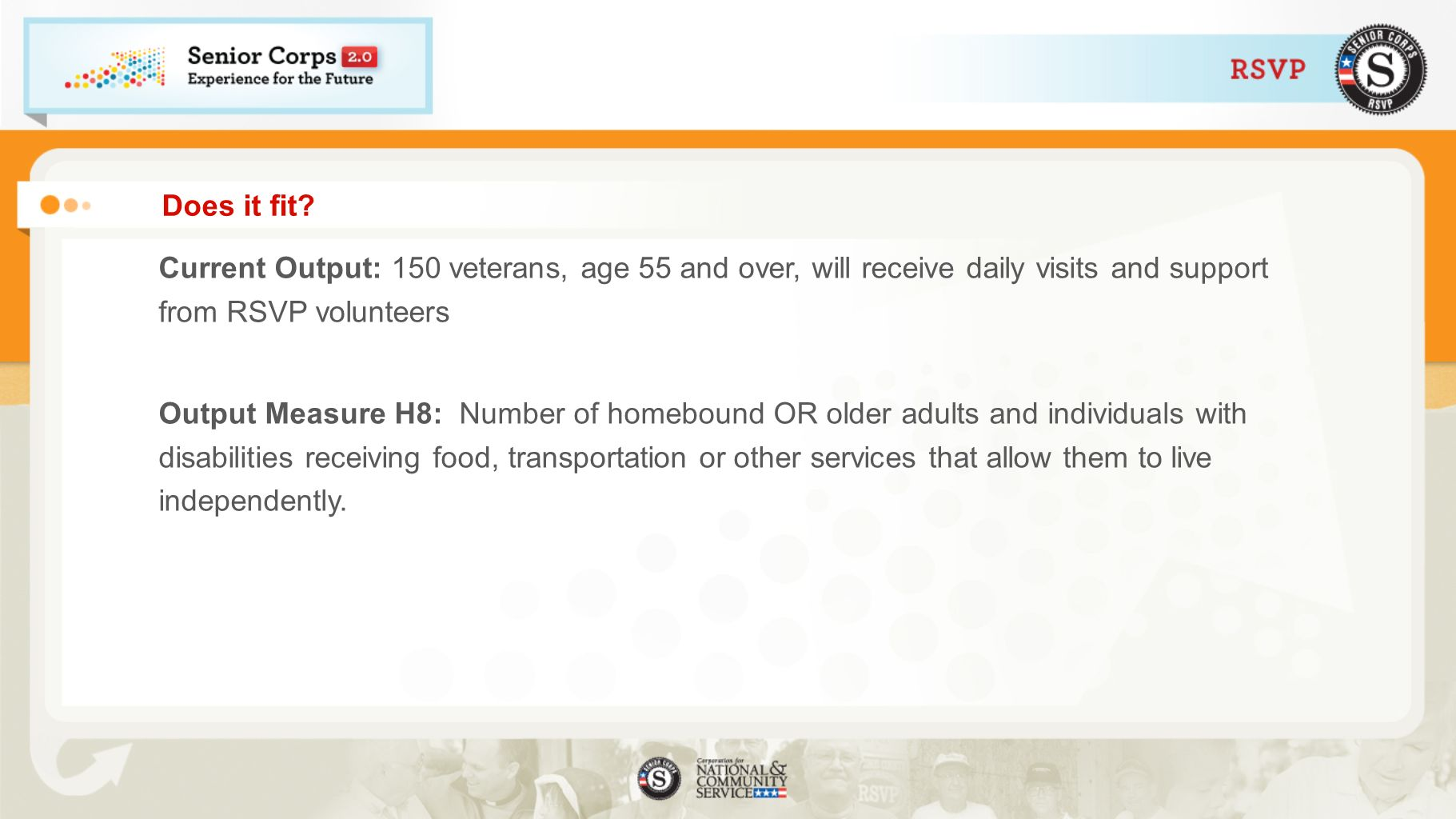 Does it fit Current Output: 150 veterans, age 55 and over, will receive daily visits and support from RSVP volunteers.