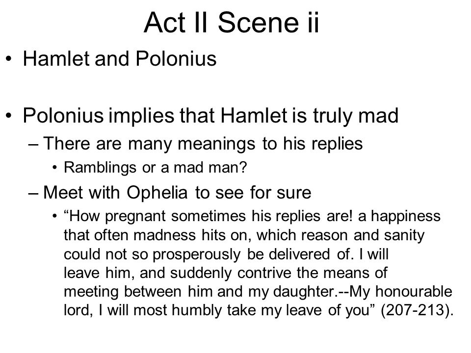 hamlet mad man If a person is mad his thought have no logical connection   ophelia's madness •  when hamlet kills her father, and her brother comes, then.