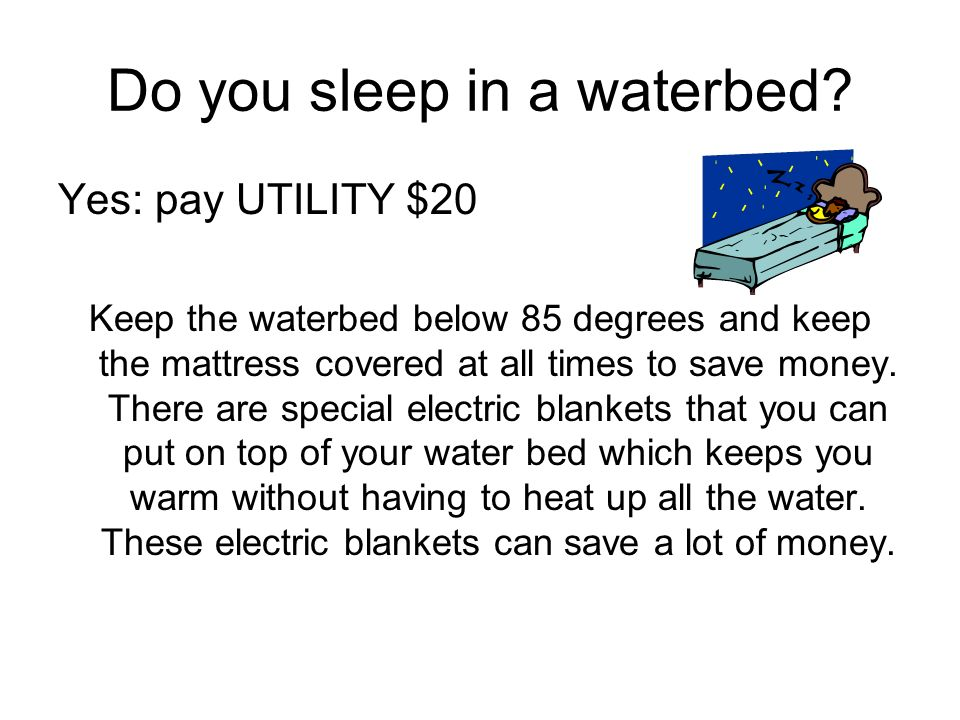Do you sleep in a waterbed