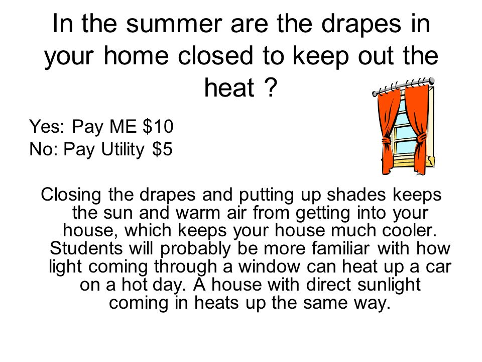 In the summer are the drapes in your home closed to keep out the heat