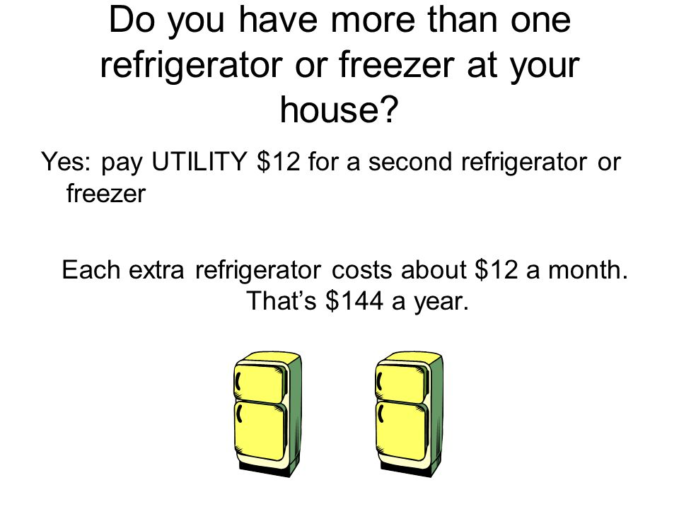 Do you have more than one refrigerator or freezer at your house