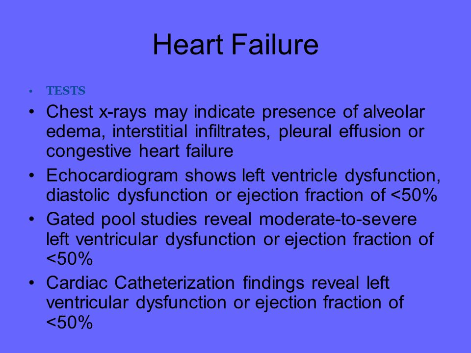 Heart Failure TESTS. Chest x-rays may indicate presence of alveolar edema, interstitial infiltrates, pleural effusion or congestive heart failure.