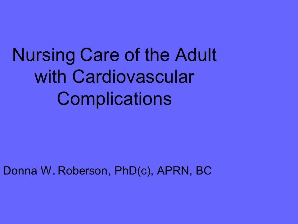 Nursing Care of the Adult with Cardiovascular Complications