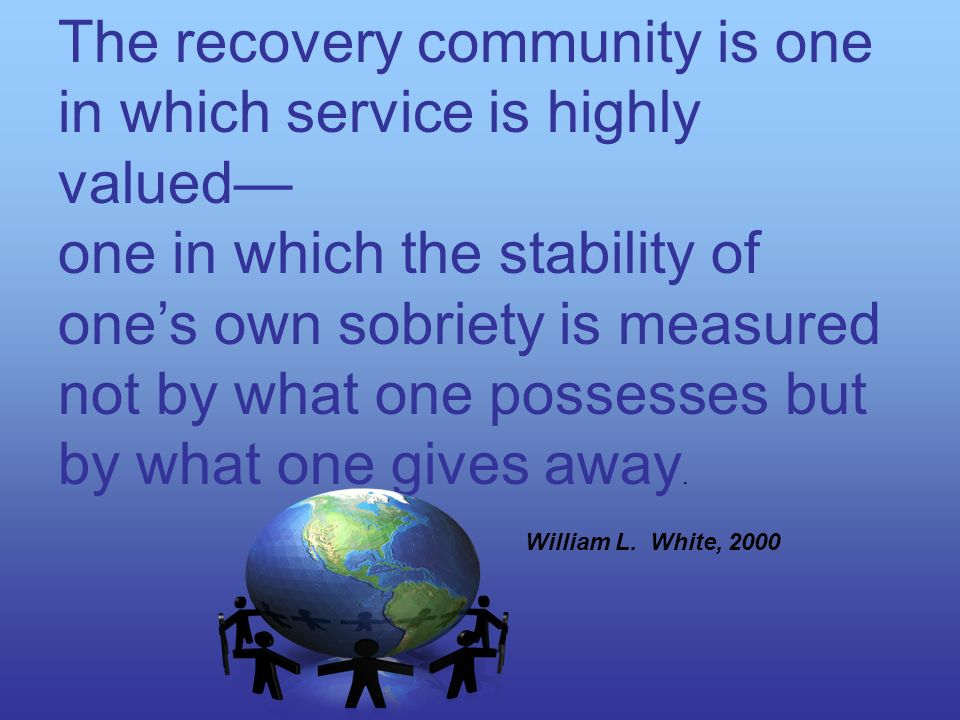 The recovery community is one in which service is highly valued—