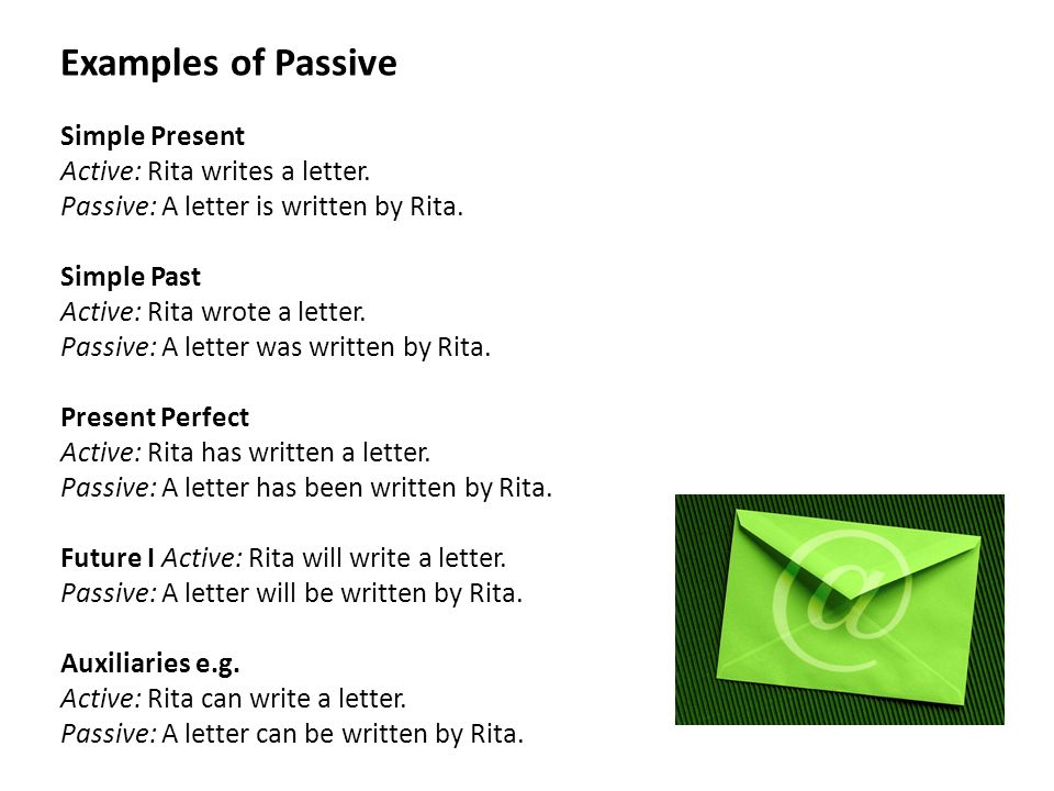 Examples of Passive Simple Present Active: Rita writes a letter.