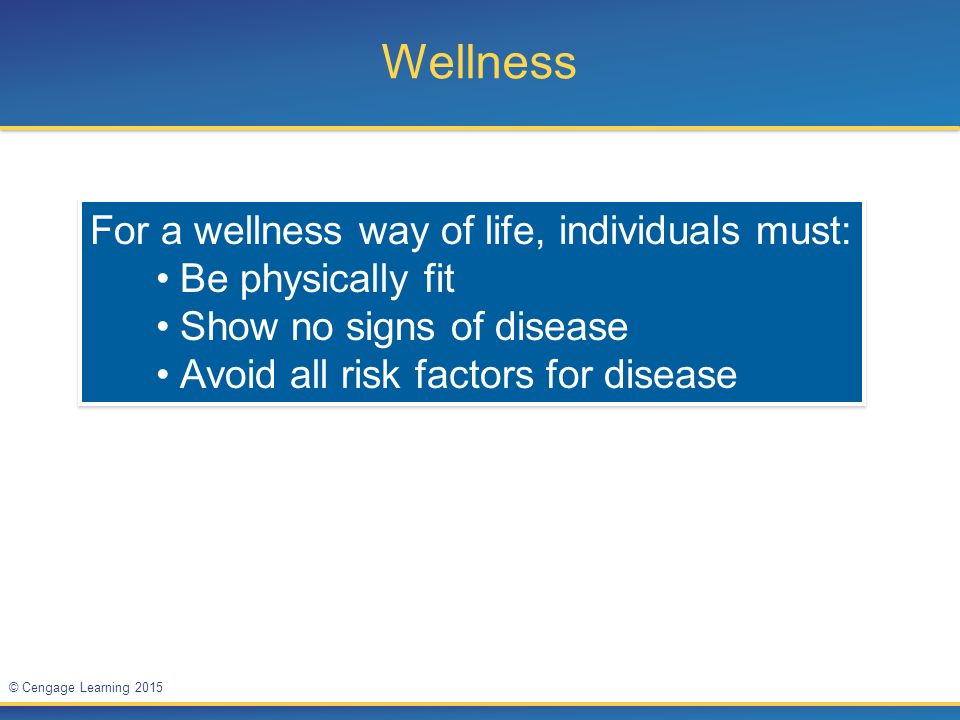 Wellness For a wellness way of life, individuals must: