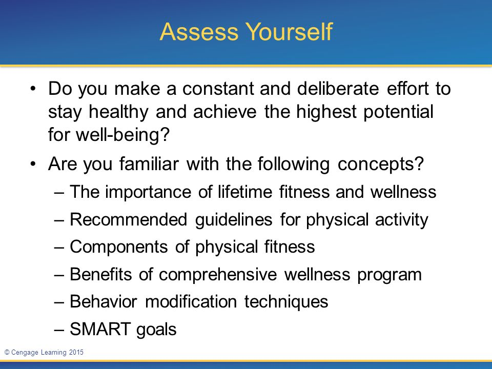 Assess Yourself Do you make a constant and deliberate effort to stay healthy and achieve the highest potential for well-being