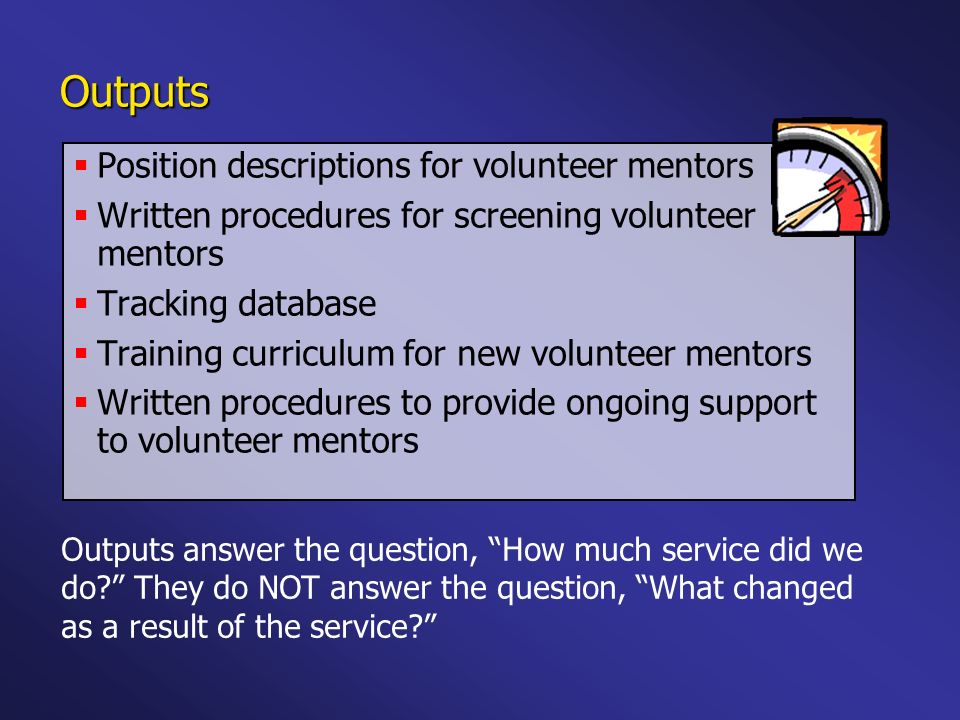 Outputs Position descriptions for volunteer mentors