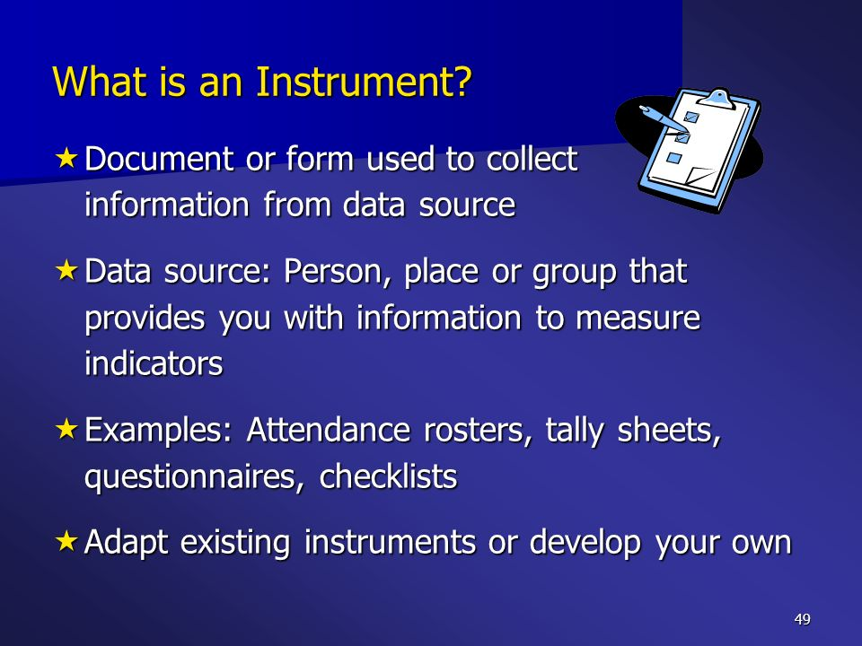 What is an Instrument Document or form used to collect information from data source.