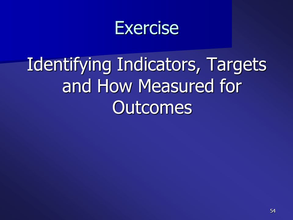 Identifying Indicators, Targets and How Measured for Outcomes