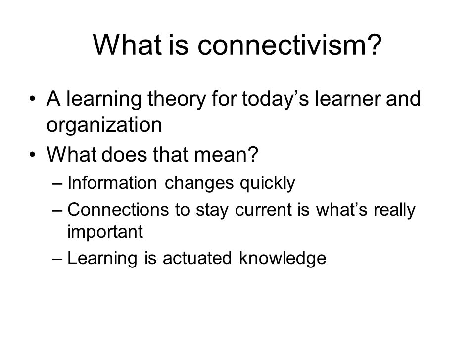What is connectivism A learning theory for today's learner and organization. What does that mean