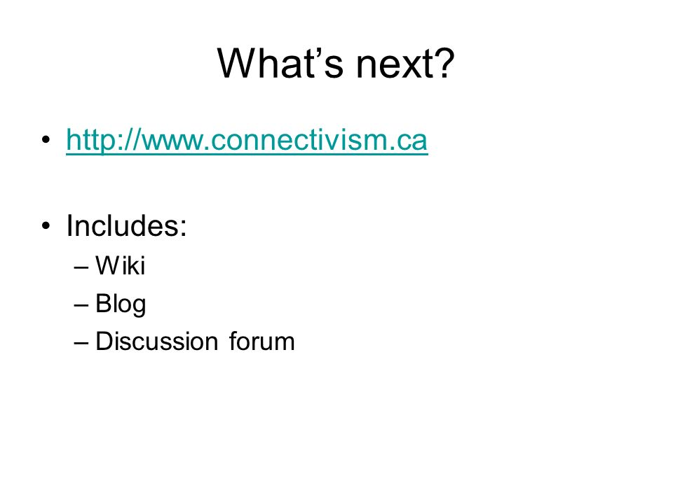 What's next http://www.connectivism.ca Includes: Wiki Blog