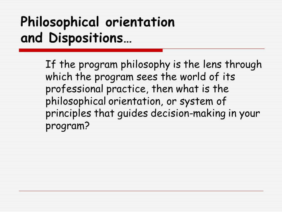 Philosophical orientation and Dispositions…