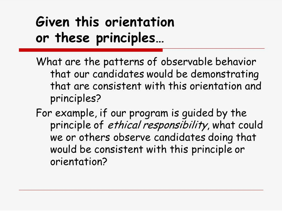 Given this orientation or these principles…