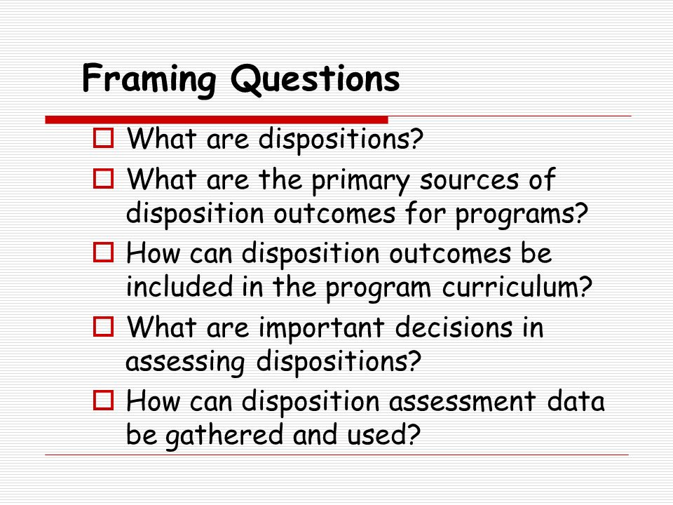 Framing Questions What are dispositions