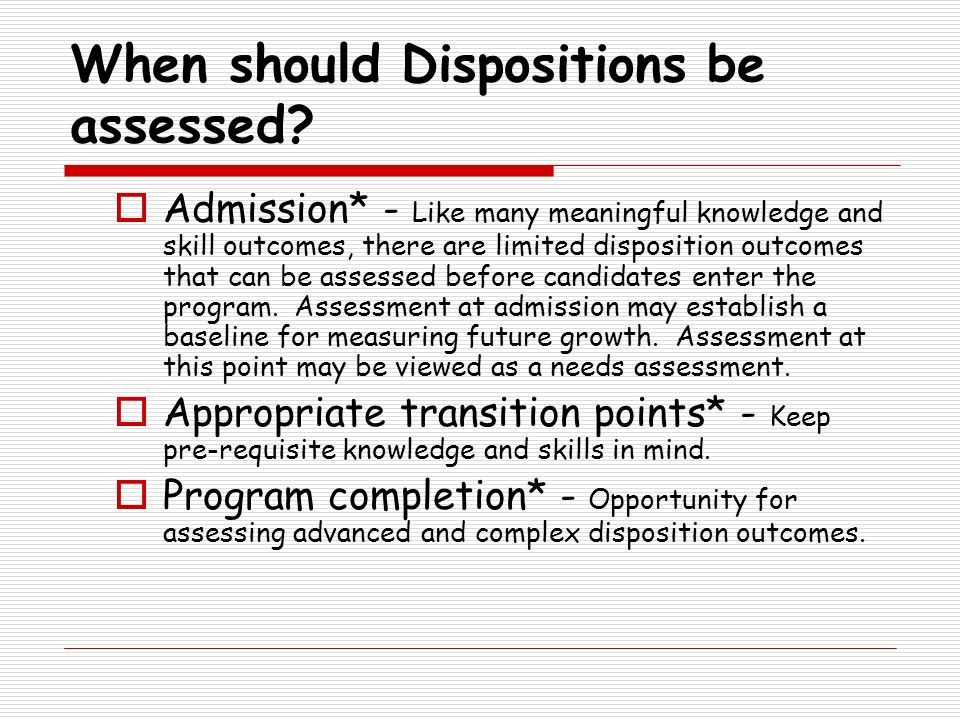 When should Dispositions be assessed
