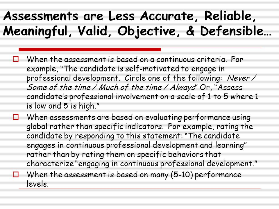 Assessments are Less Accurate, Reliable, Meaningful, Valid, Objective, & Defensible…