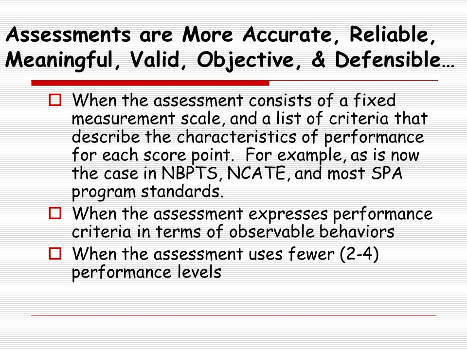 Assessments are More Accurate, Reliable, Meaningful, Valid, Objective, & Defensible…