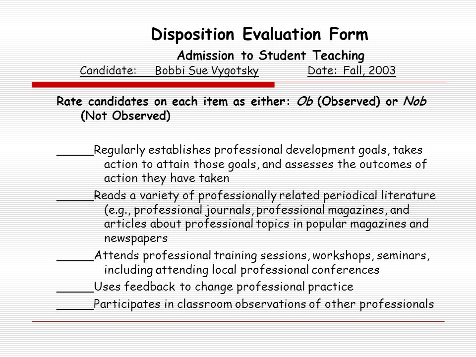 Disposition Evaluation Form Admission to Student Teaching Candidate: Bobbi Sue Vygotsky Date: Fall, 2003