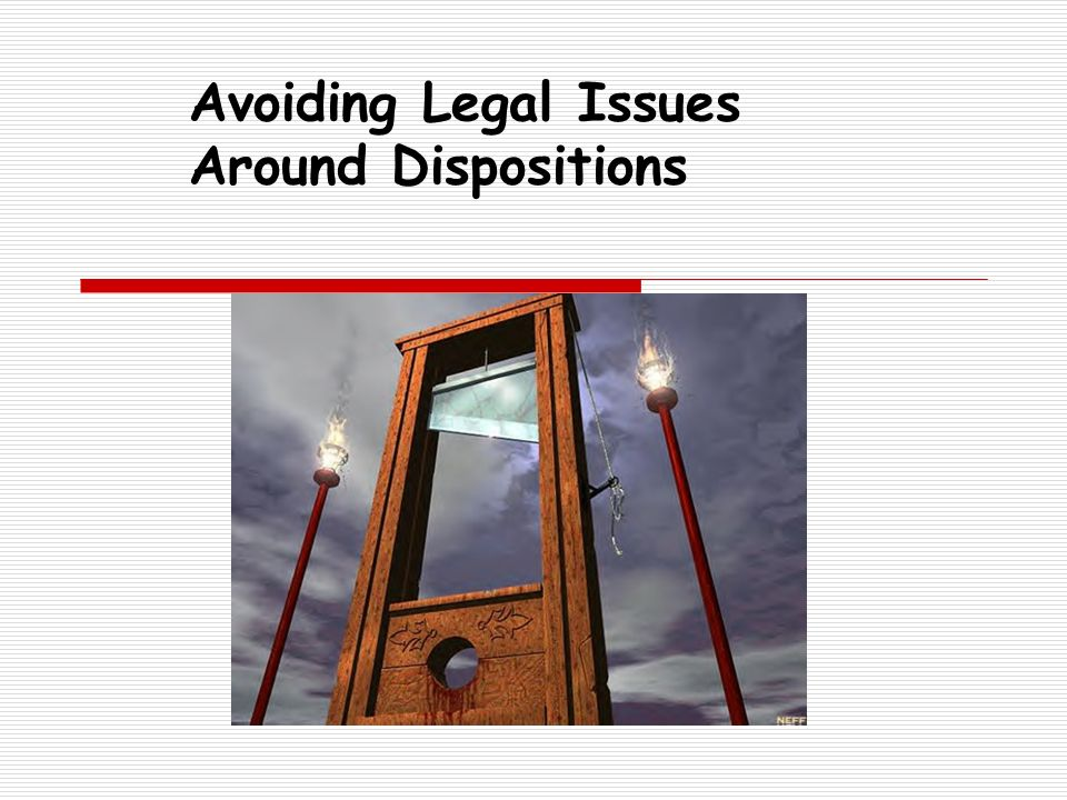 Avoiding Legal Issues Around Dispositions
