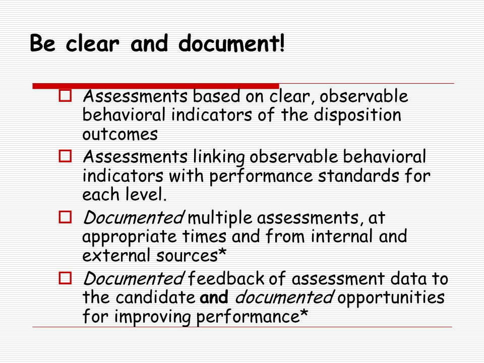 Be clear and document! Assessments based on clear, observable behavioral indicators of the disposition outcomes.