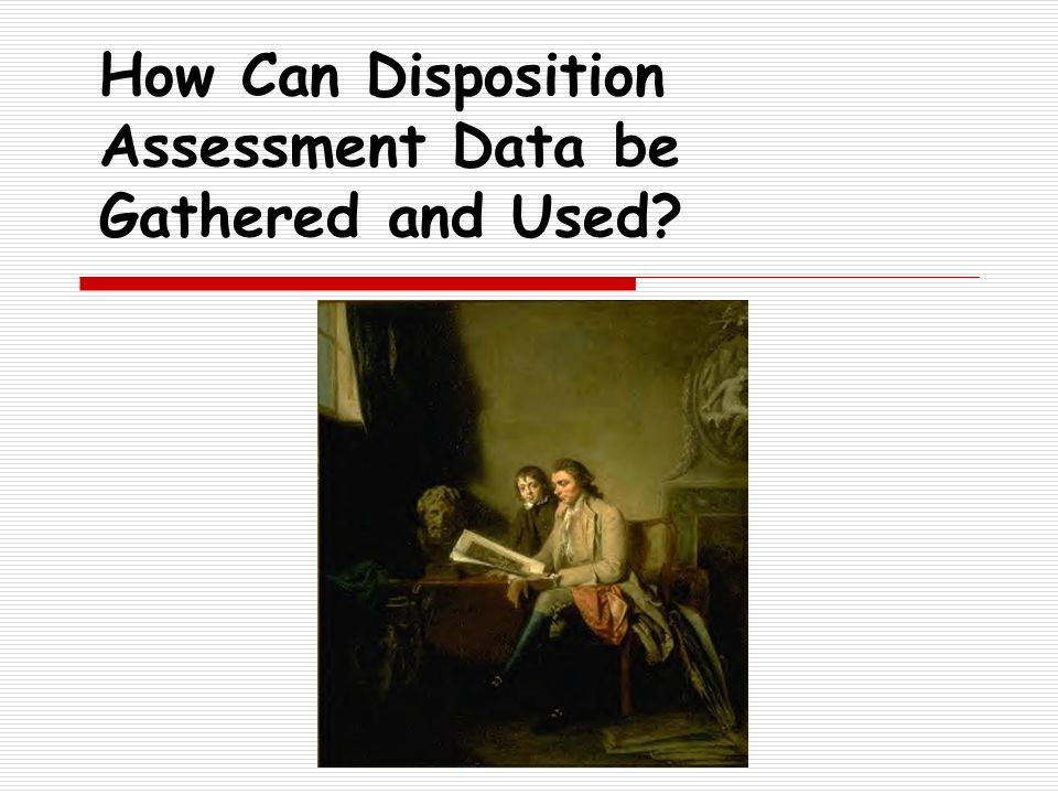 How Can Disposition Assessment Data be Gathered and Used