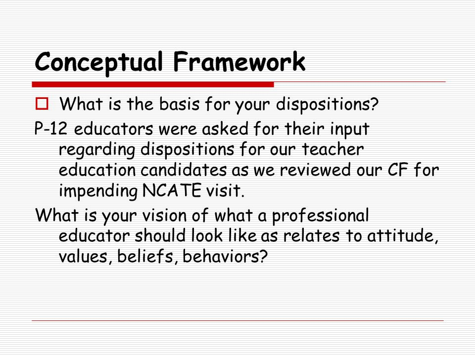 Conceptual Framework What is the basis for your dispositions