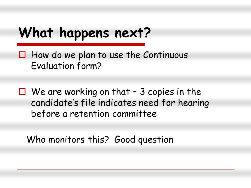 What happens next How do we plan to use the Continuous Evaluation form