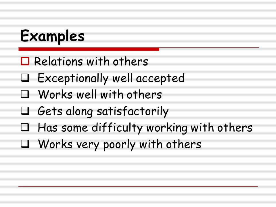 Examples Relations with others Exceptionally well accepted
