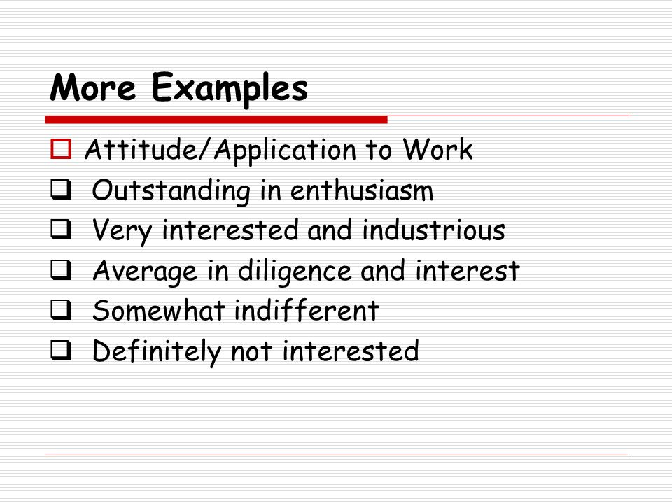 More Examples Attitude/Application to Work Outstanding in enthusiasm