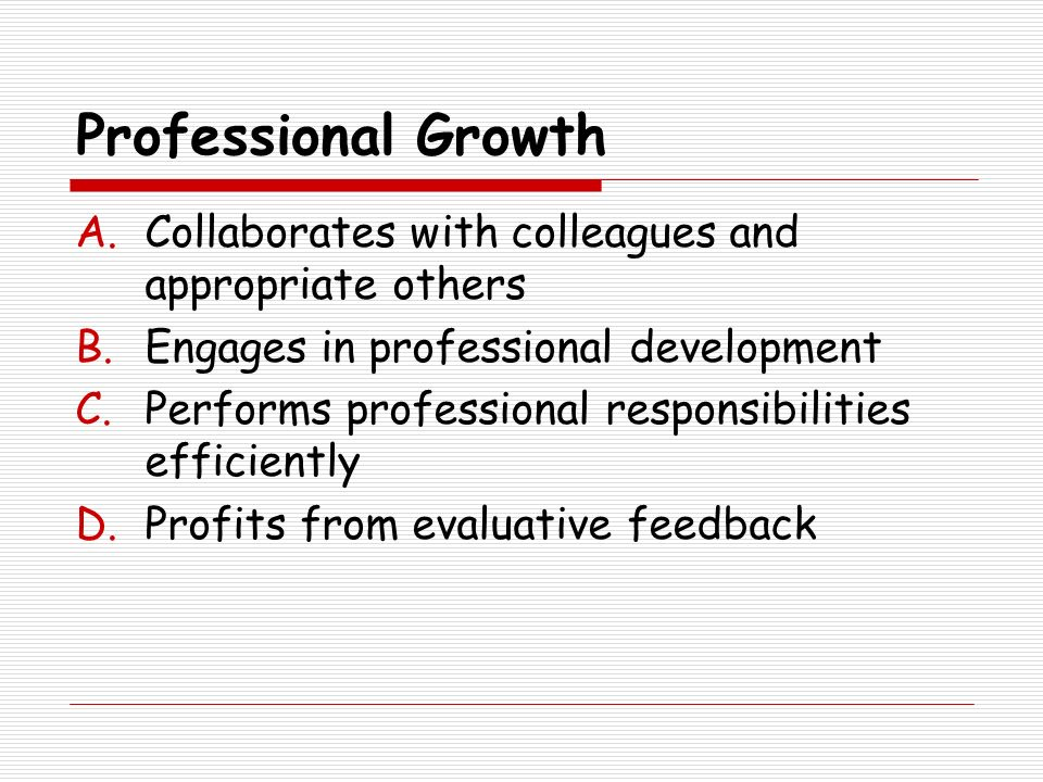 Professional Growth Collaborates with colleagues and appropriate others. Engages in professional development.