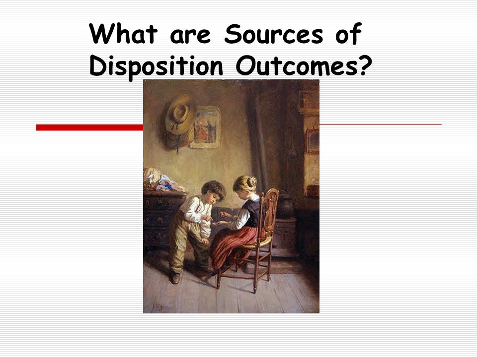 What are Sources of Disposition Outcomes