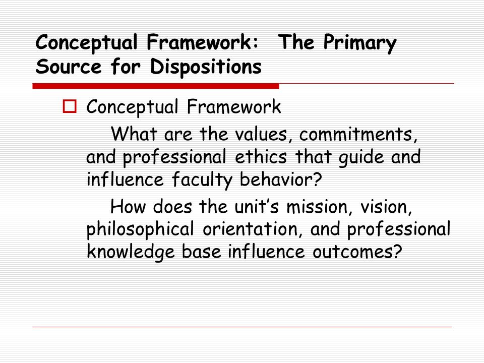 Conceptual Framework: The Primary Source for Dispositions
