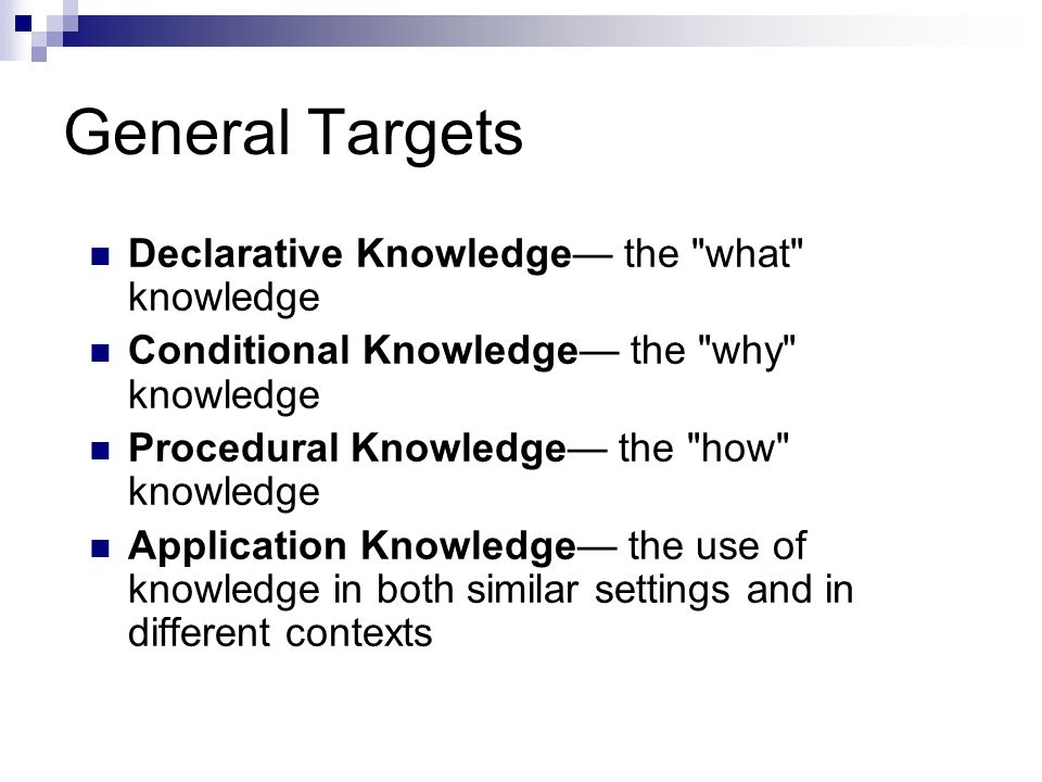 General Targets Declarative Knowledge— the what knowledge