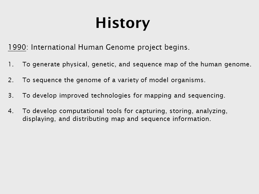 a history of the human genome project The human genome project (hgp) was initiated in 1990 and  between the  hgp and the opening event in 1953 which gave origin to modern.