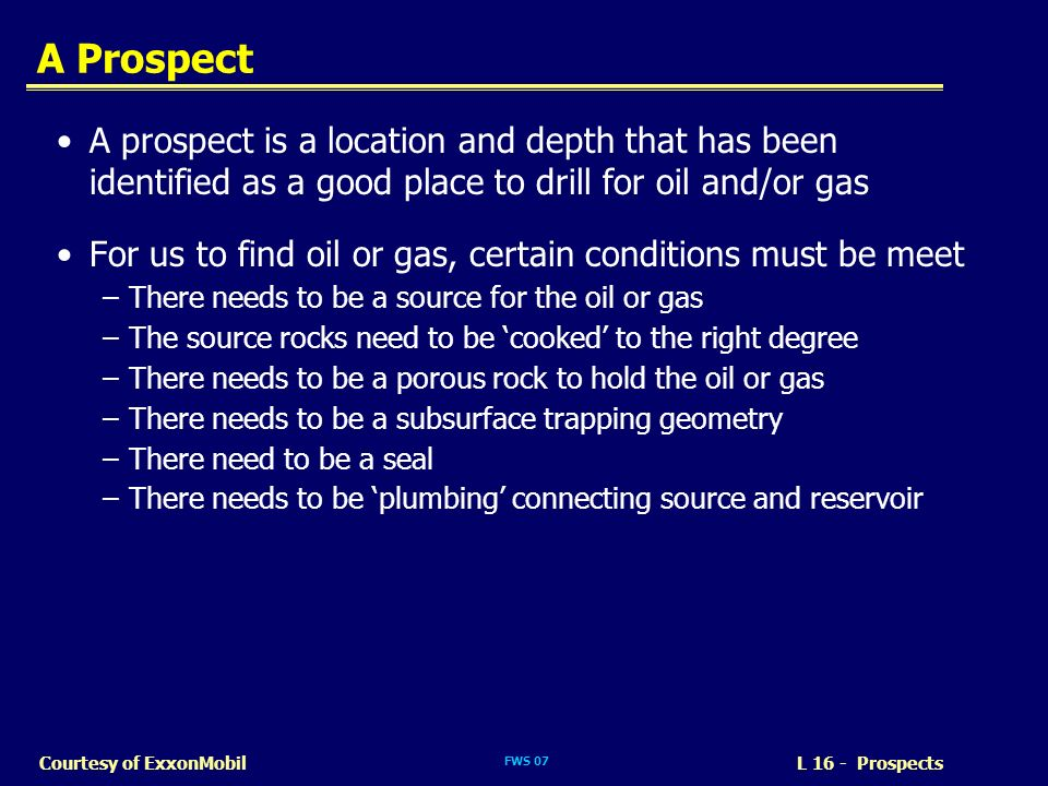 A Prospect A prospect is a location and depth that has been identified as a good place to drill for oil and/or gas.