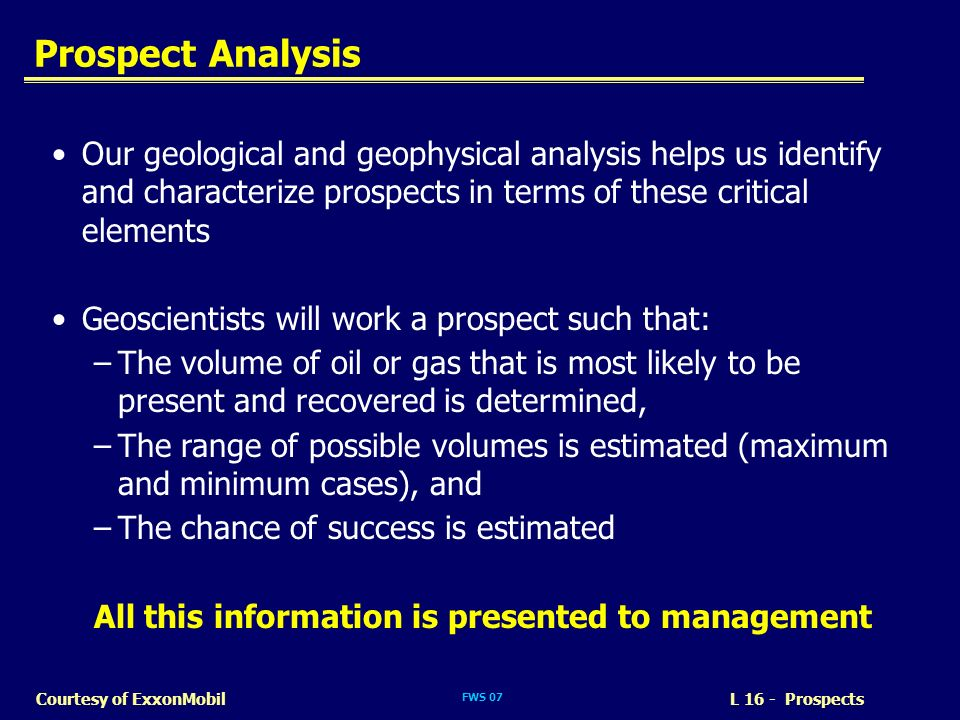 Prospect Analysis Our geological and geophysical analysis helps us identify and characterize prospects in terms of these critical elements.