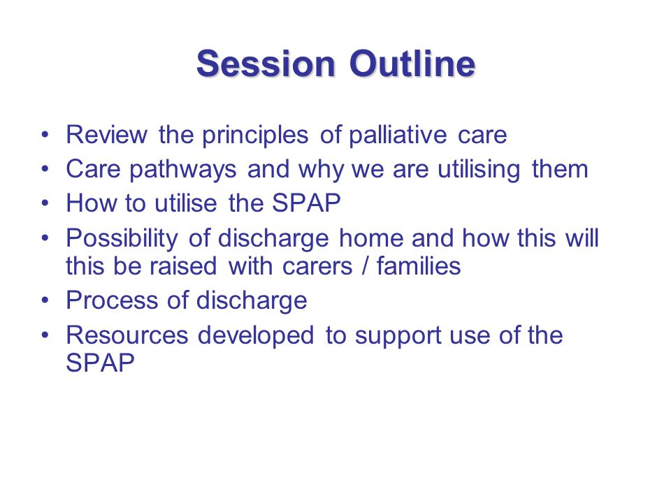 Session Outline Review the principles of palliative care