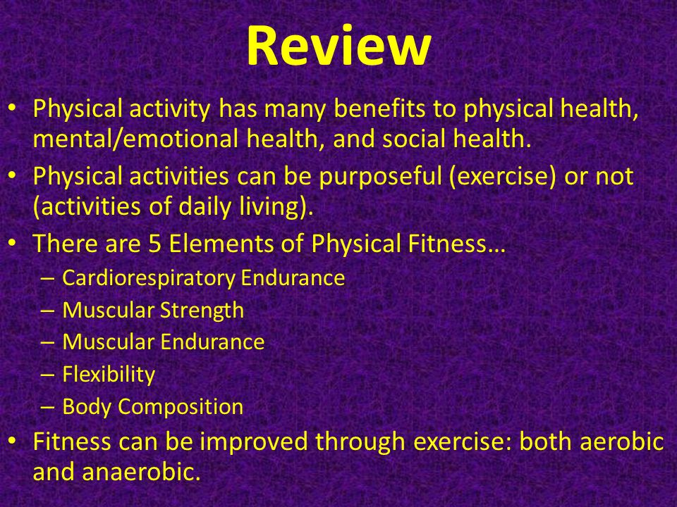 the many benefits of physical activity for mental and emotional health Physical activity boosts mental wellness regular physical activity can relieve tension, anxiety, depression and anger you may notice a feel good sensation immediately following your physical activity, and most people also note an improvement in general well-being over time as physical activity becomes a part of their routine.