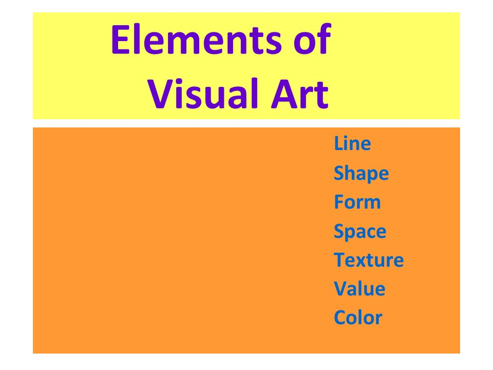 Elements of Visual Art Line Shape Form Space Texture Value Color