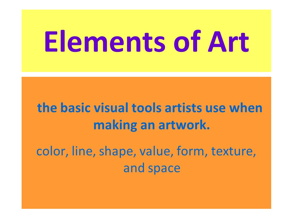 the basic visual tools artists use when making an artwork.