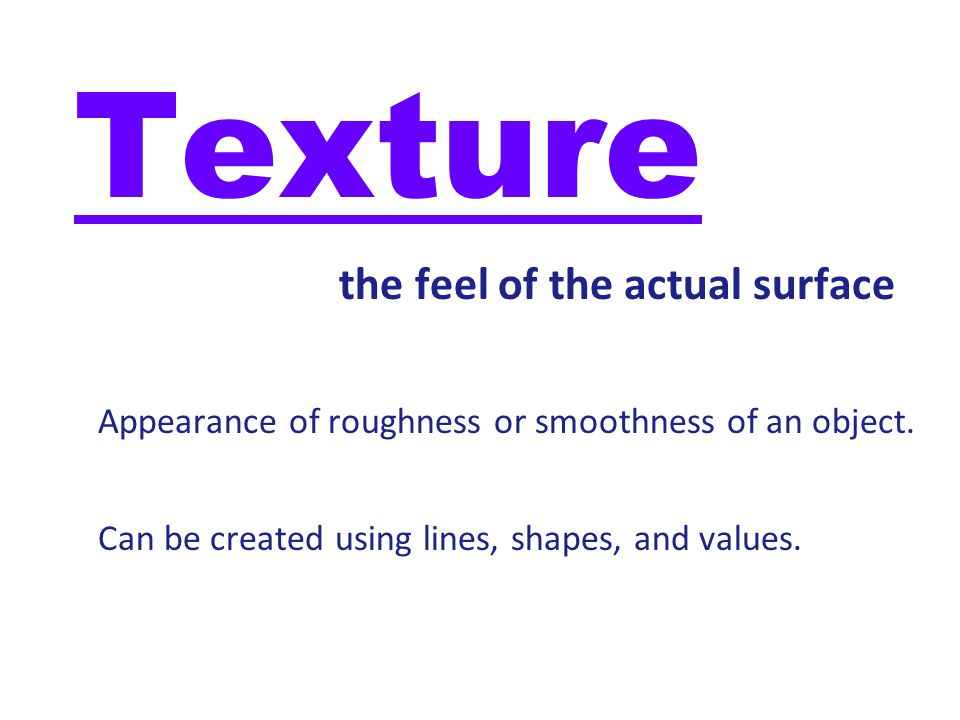 Texture the feel of the actual surface