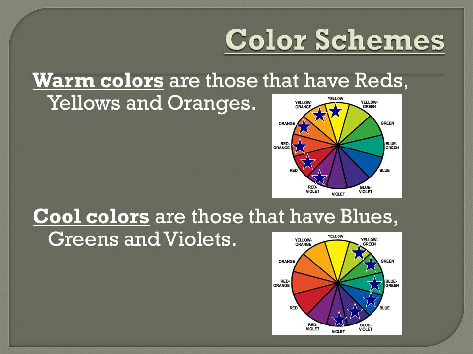 Color Schemes Warm colors are those that have Reds, Yellows and Oranges.